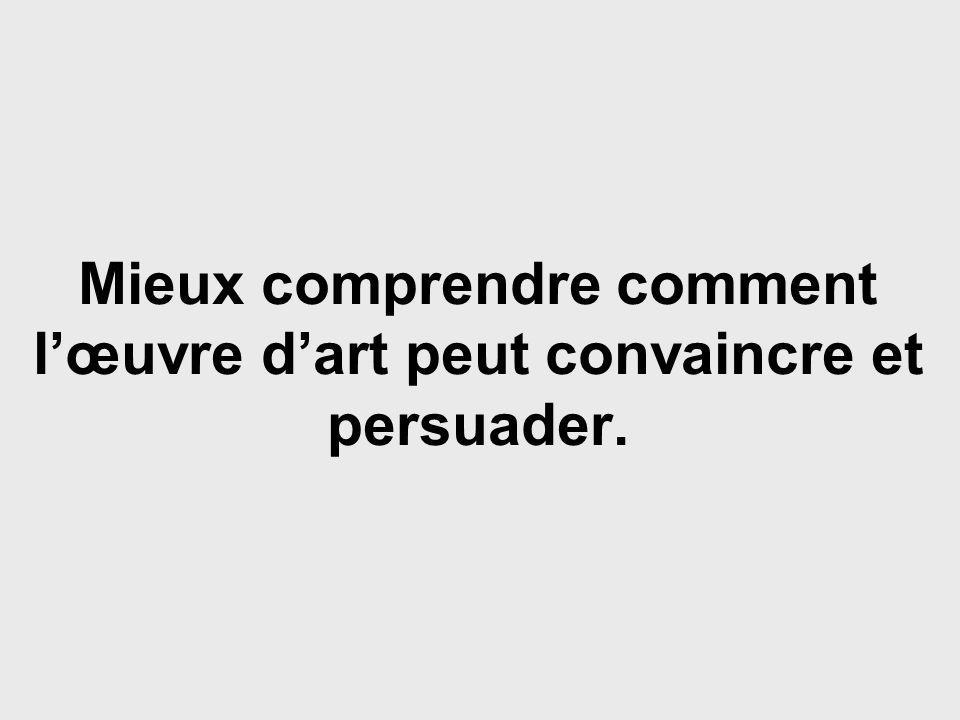 Mieux comprendre comment l'œuvre d'art peut convaincre et persuader.