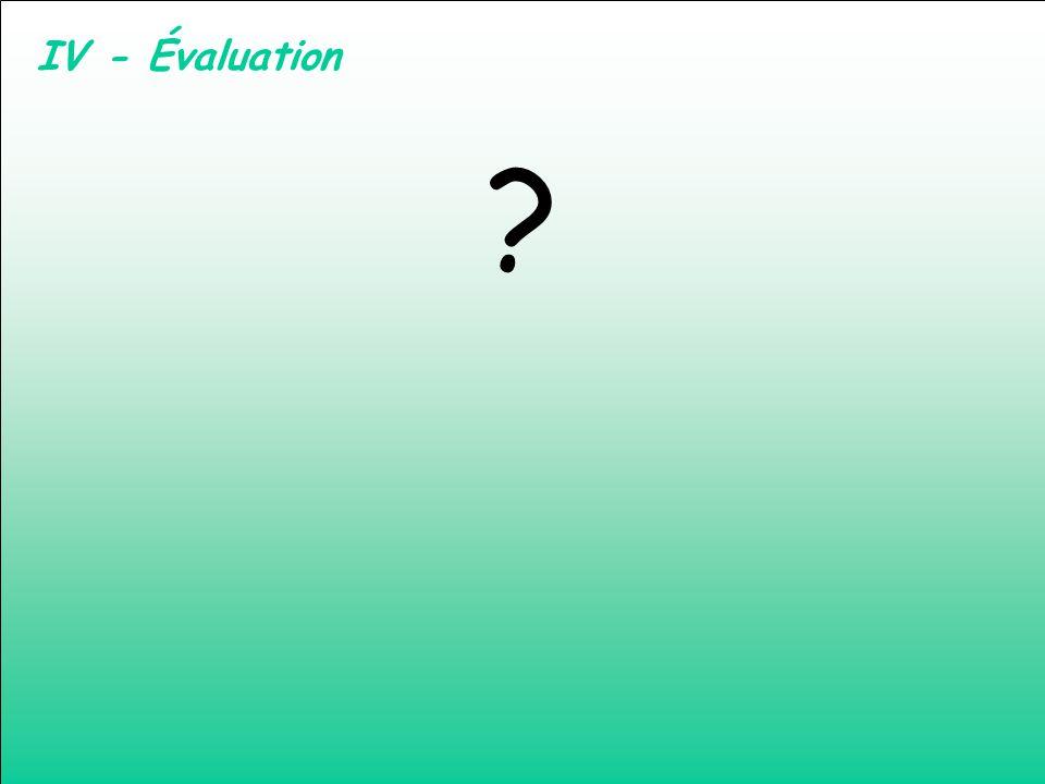 IV - Évaluation