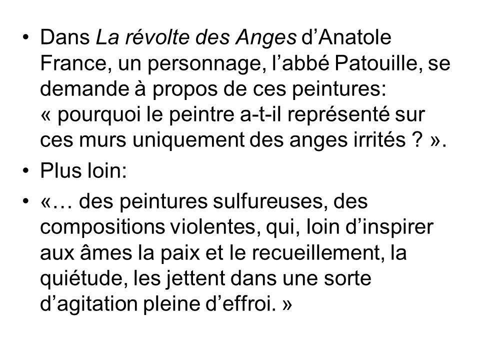 Dans La révolte des Anges d'Anatole France, un personnage, l'abbé Patouille, se demande à propos de ces peintures: « pourquoi le peintre a-t-il représenté sur ces murs uniquement des anges irrités ».
