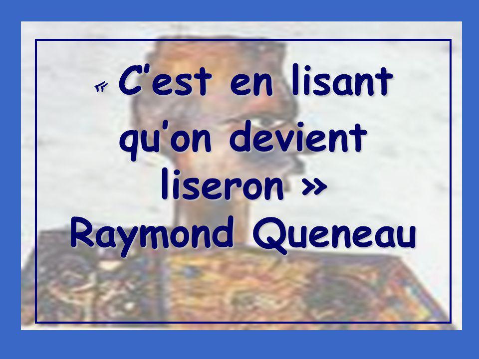 « C'est en lisant qu'on devient liseron » Raymond Queneau