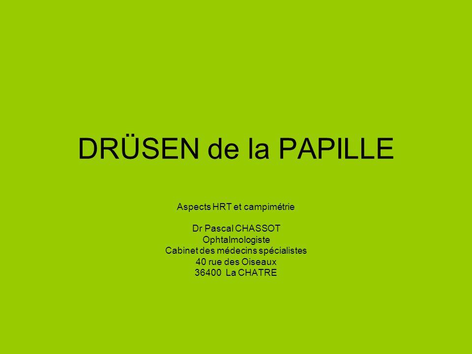 DRÜSEN de la PAPILLE Aspects HRT et campimétrie Dr Pascal CHASSOT