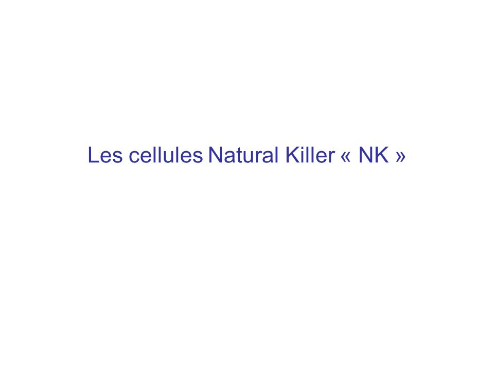 Les cellules Natural Killer « NK »