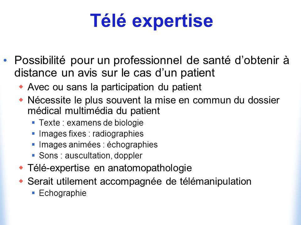 Télé expertise Possibilité pour un professionnel de santé d'obtenir à distance un avis sur le cas d'un patient.