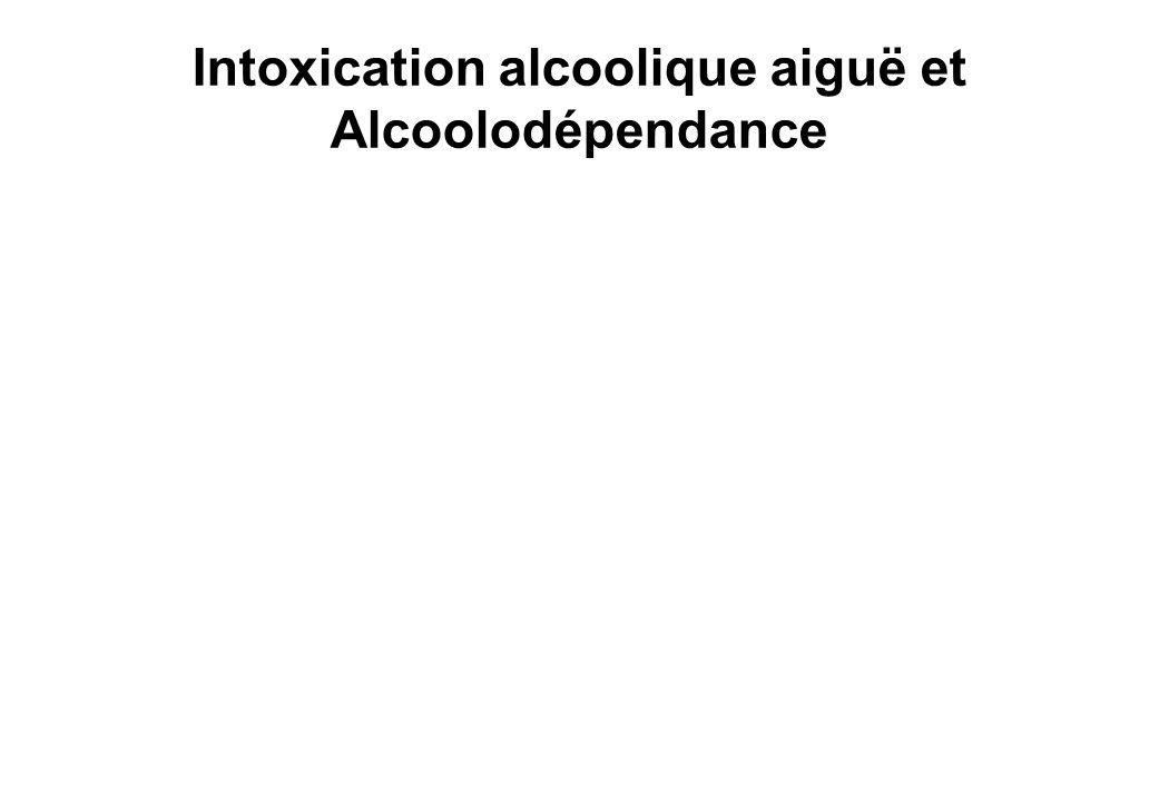 Intoxication alcoolique aiguë et Alcoolodépendance