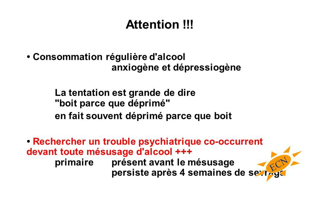 Attention !!! • Consommation régulière d alcool anxiogène et dépressiogène. La tentation est grande de dire boit parce que déprimé