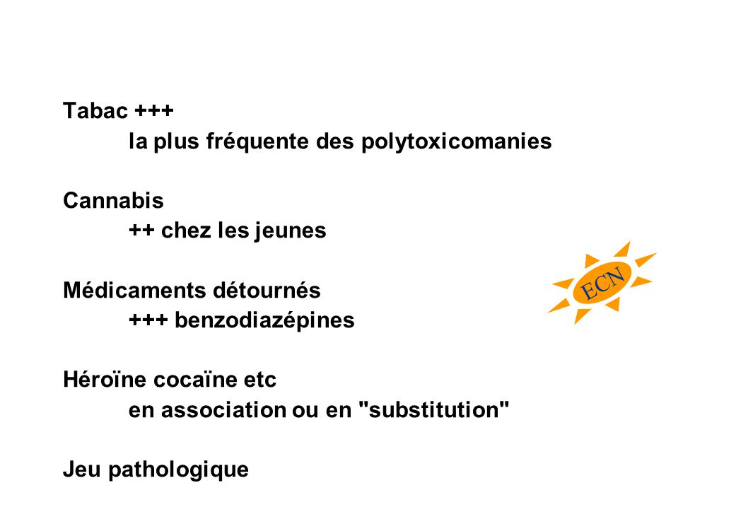 Tabac +++ la plus fréquente des polytoxicomanies. Cannabis. ++ chez les jeunes. Médicaments détournés.