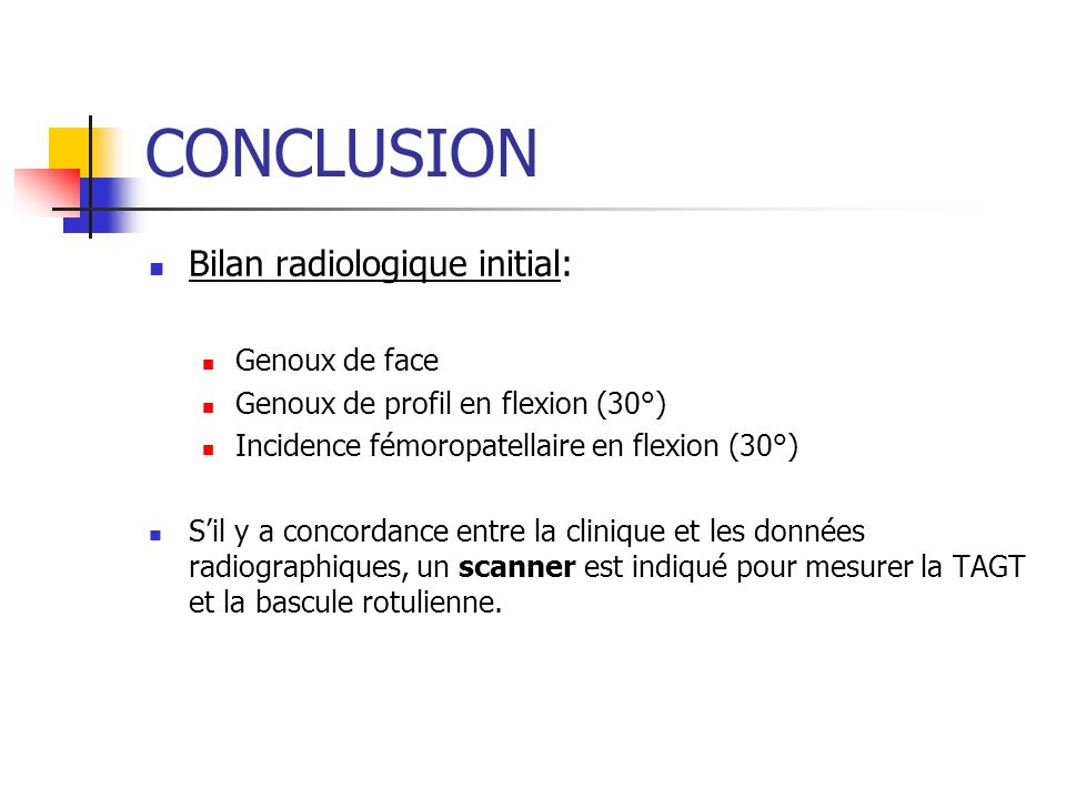 CONCLUSION Bilan radiologique initial: Genoux de face