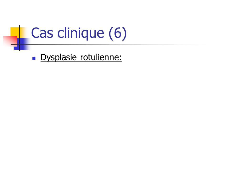 Cas clinique (6) Dysplasie rotulienne: