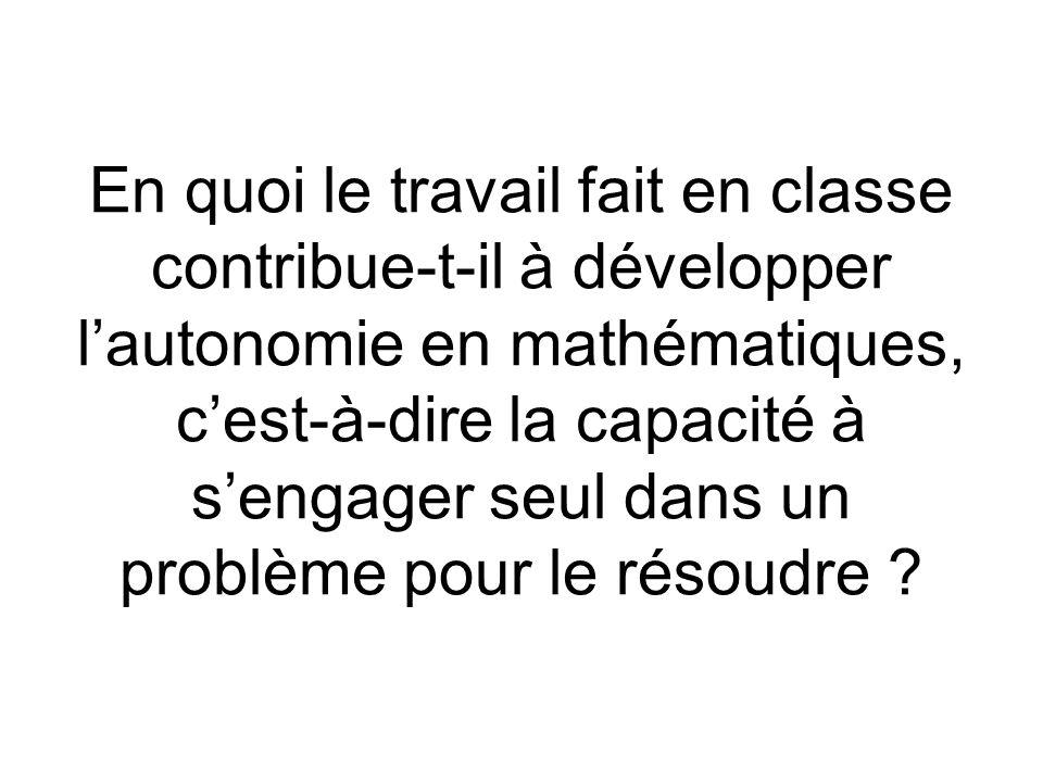 En quoi le travail fait en classe contribue-t-il à développer l'autonomie en mathématiques, c'est-à-dire la capacité à s'engager seul dans un problème pour le résoudre
