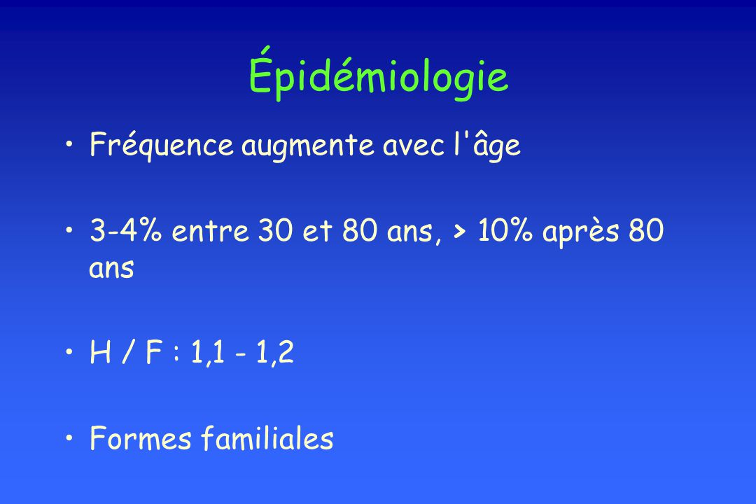 Épidémiologie Fréquence augmente avec l âge