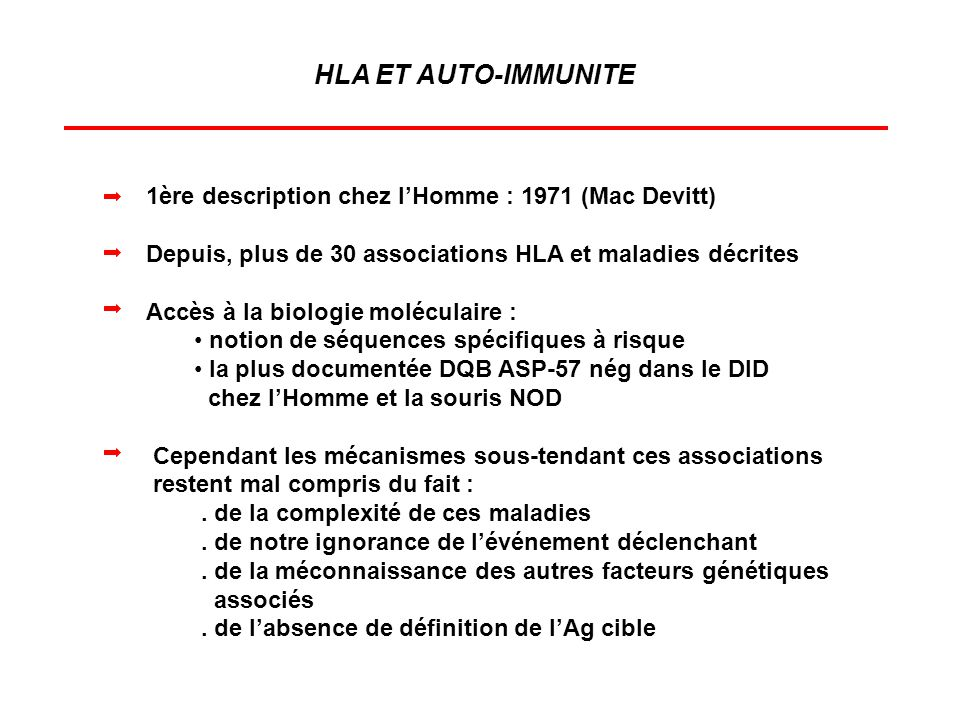 HLA ET AUTO-IMMUNITE 1ère description chez l'Homme : 1971 (Mac Devitt)