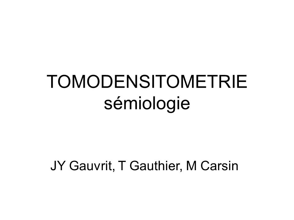TOMODENSITOMETRIE sémiologie