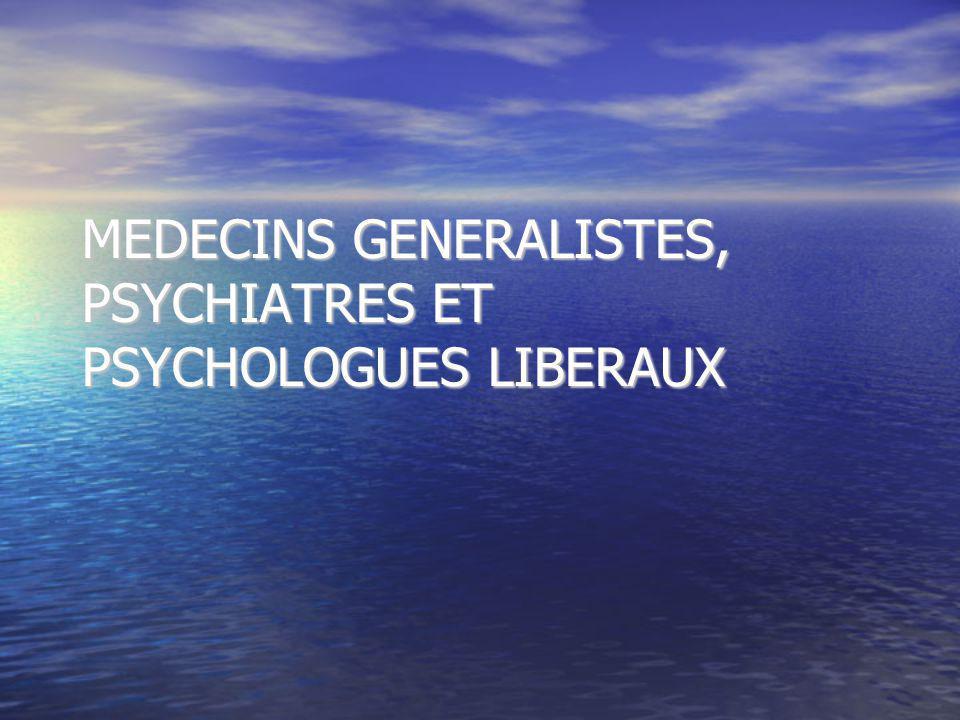 MEDECINS GENERALISTES, PSYCHIATRES ET PSYCHOLOGUES LIBERAUX