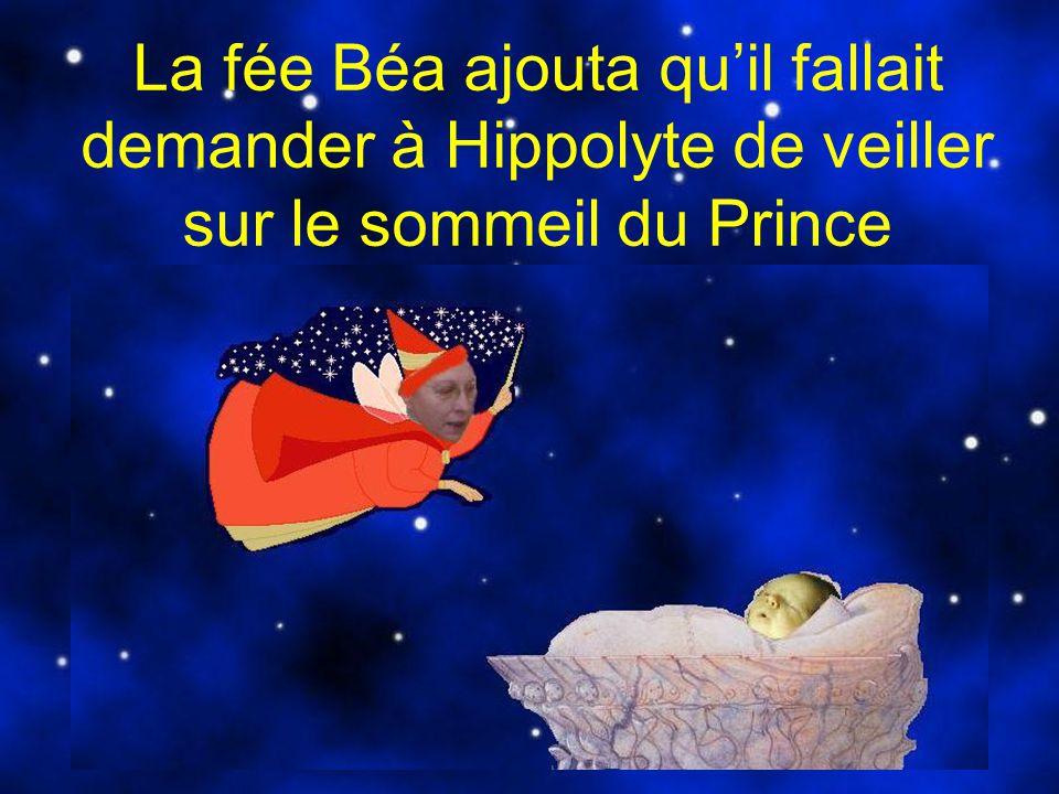 La fée Béa ajouta qu'il fallait demander à Hippolyte de veiller sur le sommeil du Prince