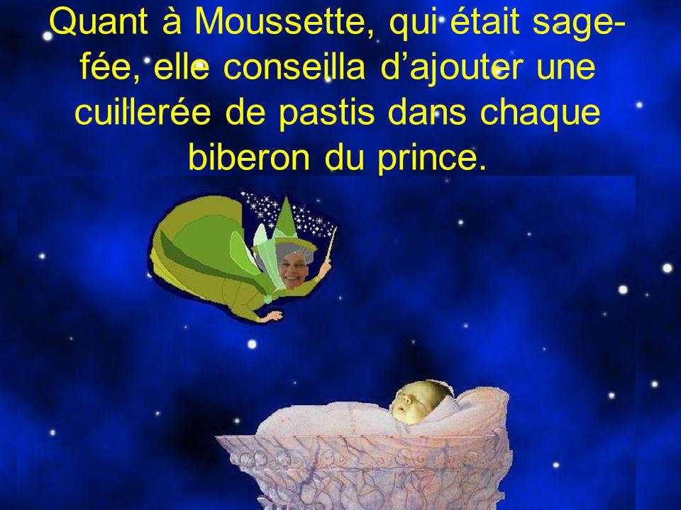 Quant à Moussette, qui était sage-fée, elle conseilla d'ajouter une cuillerée de pastis dans chaque biberon du prince.