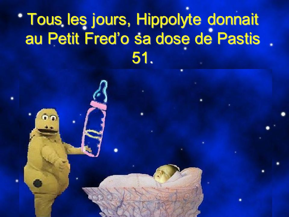 Tous les jours, Hippolyte donnait au Petit Fred'o sa dose de Pastis 51.
