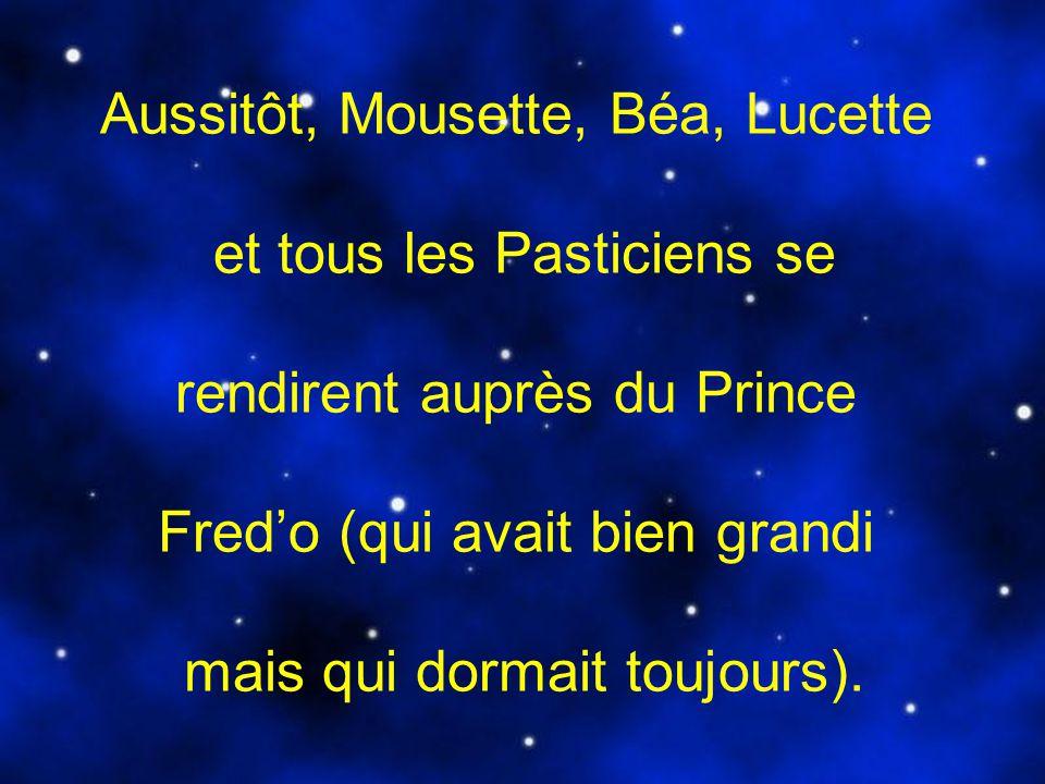 Aussitôt, Mousette, Béa, Lucette et tous les Pasticiens se rendirent auprès du Prince Fred'o (qui avait bien grandi mais qui dormait toujours).