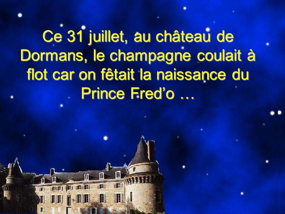 Ce 31 juillet, au château de Dormans, le champagne coulait à flot car on fêtait la naissance du Prince Fred'o …