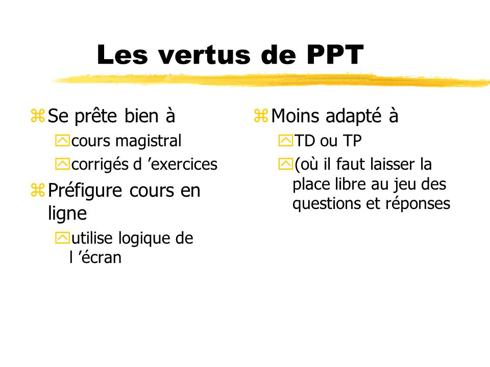 Les vertus de PPT Se prête bien à Préfigure cours en ligne