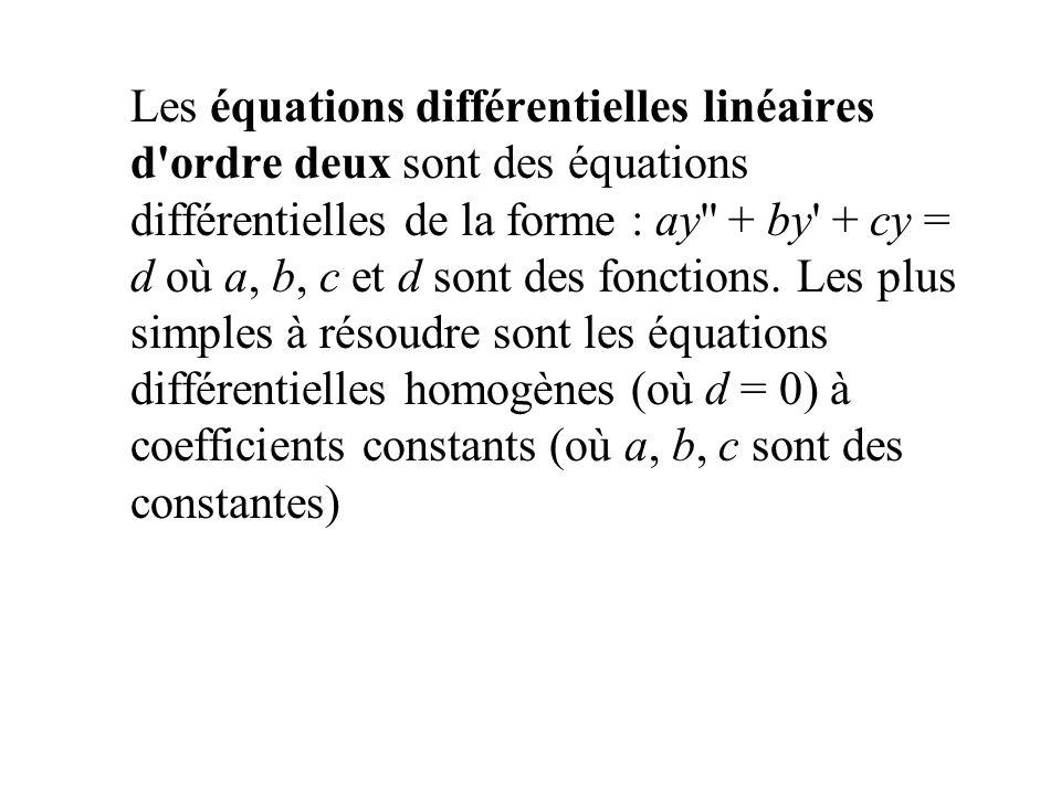 Les équations différentielles linéaires d ordre deux sont des équations différentielles de la forme : ay + by + cy = d où a, b, c et d sont des fonctions.