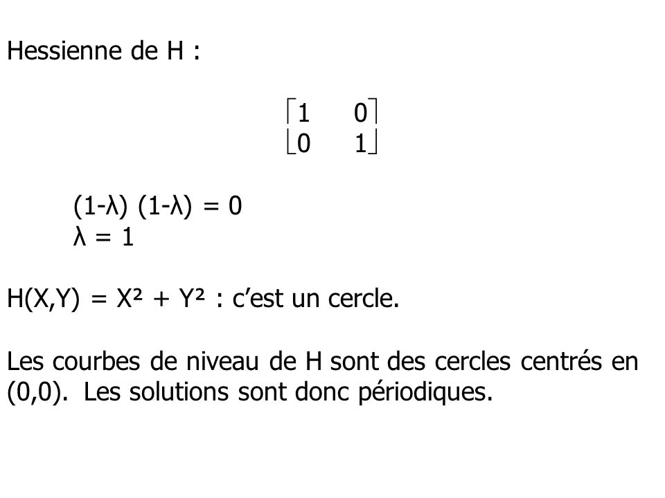 Hessienne de H : 1 0 0 1 (1-λ) (1-λ) = 0. λ = 1. H(X,Y) = X² + Y² : c'est un cercle.