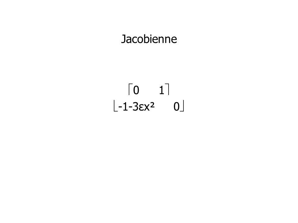 Jacobienne 0 1 -1-3εx² 0