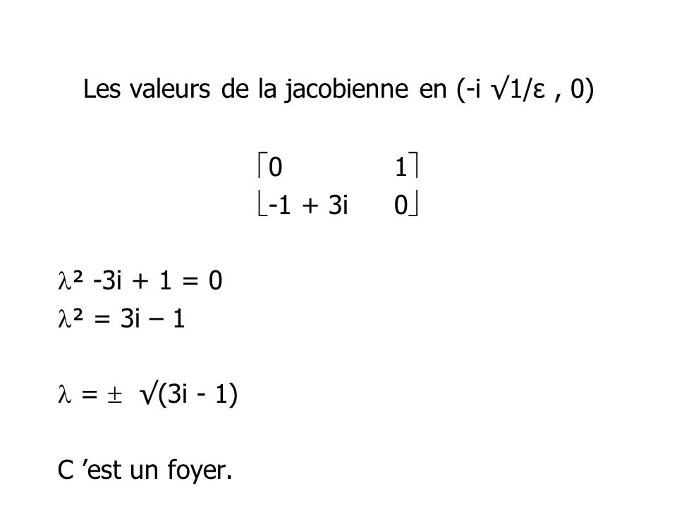 Les valeurs de la jacobienne en (-i √1/ε , 0)
