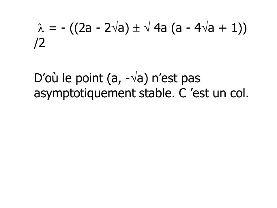  = - ((2a - 2a)   4a (a - 4a + 1)) /2 D'où le point (a, -a) n'est pas asymptotiquement stable.