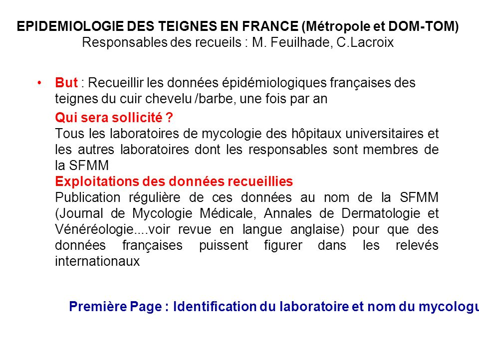 EPIDEMIOLOGIE DES TEIGNES EN FRANCE (Métropole et DOM-TOM) Responsables des recueils : M. Feuilhade, C.Lacroix