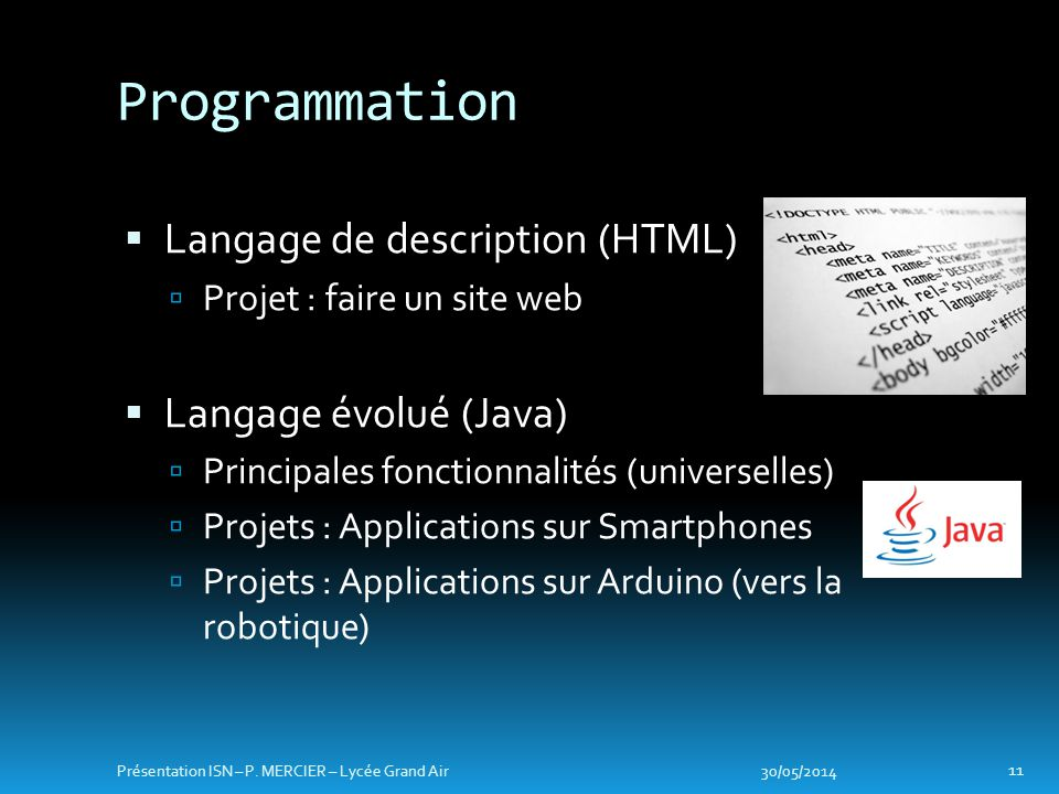 Programmation Langage de description (HTML) Langage évolué (Java)