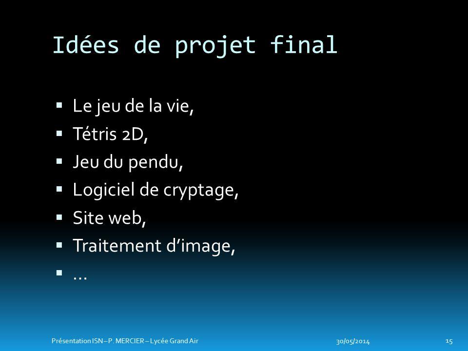 Idées de projet final Le jeu de la vie, Tétris 2D, Jeu du pendu,