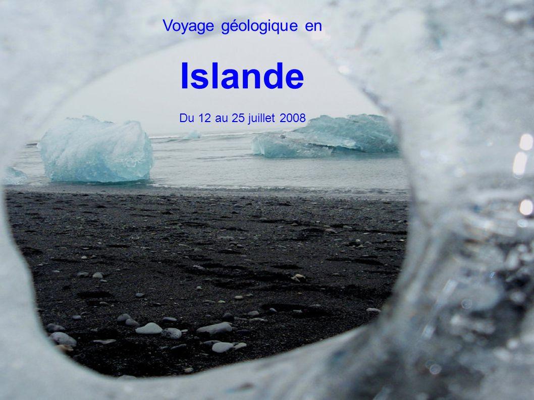 Voyage géologique en Islande Du 12 au 25 juillet 2008