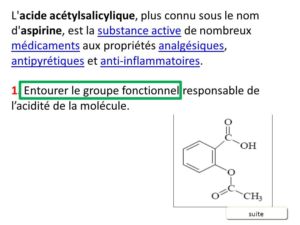 L acide acétylsalicylique, plus connu sous le nom d aspirine, est la substance active de nombreux médicaments aux propriétés analgésiques, antipyrétiques et anti-inflammatoires.