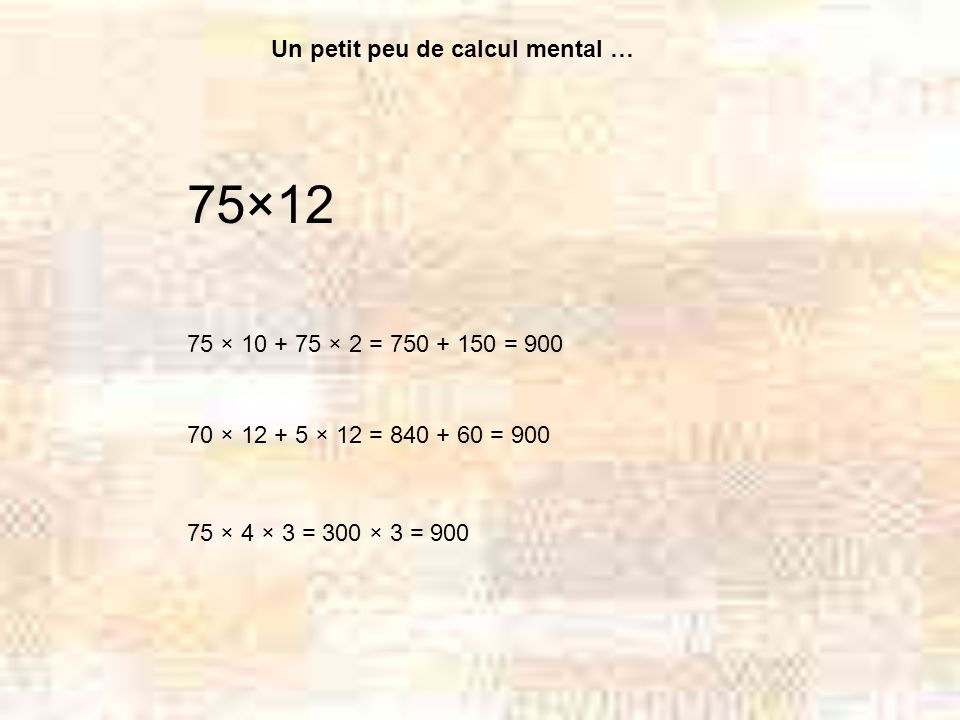 75×12 Un petit peu de calcul mental …