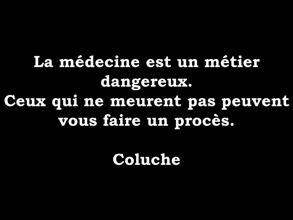 La médecine est un métier dangereux.