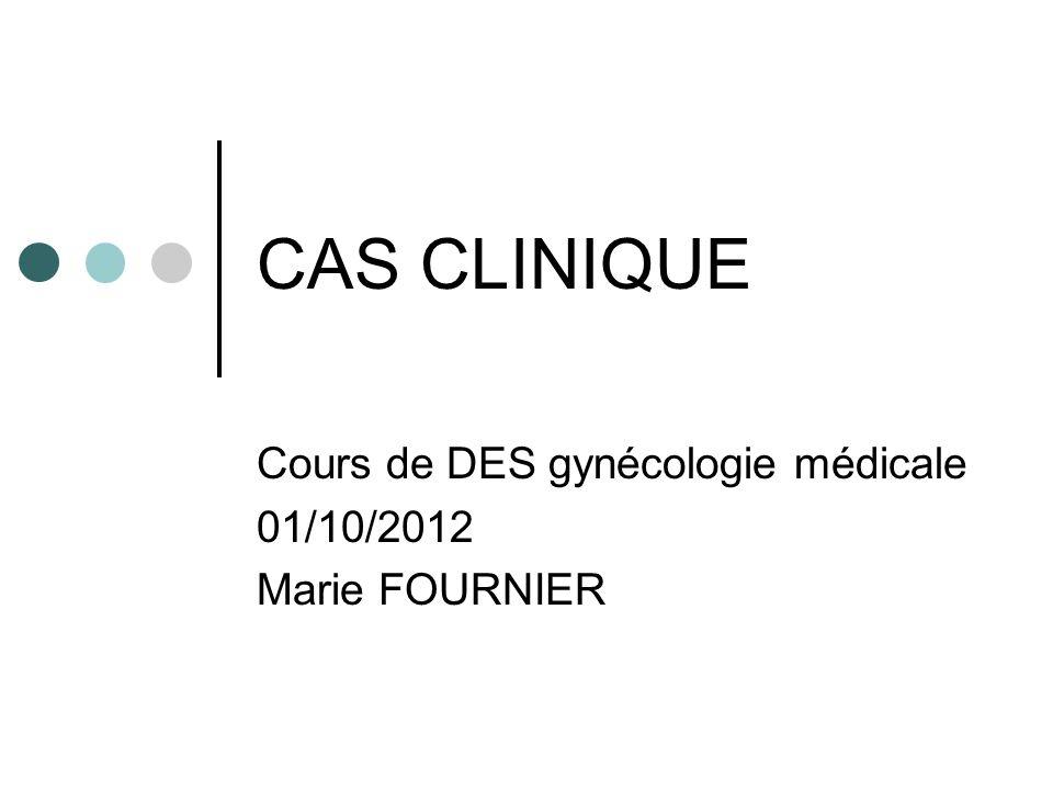 Cours de DES gynécologie médicale 01/10/2012 Marie FOURNIER