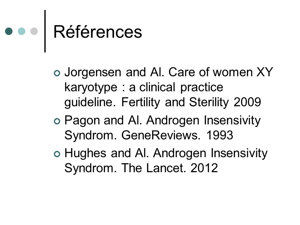 Références Jorgensen and Al. Care of women XY karyotype : a clinical practice guideline. Fertility and Sterility 2009.