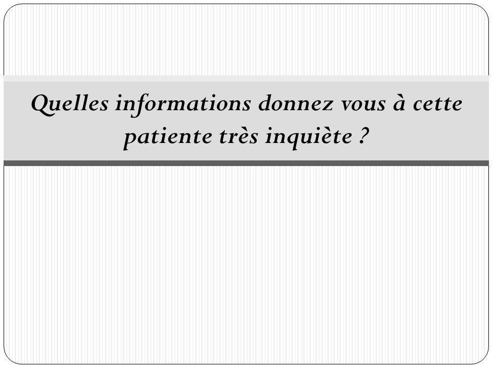 Quelles informations donnez vous à cette patiente très inquiète