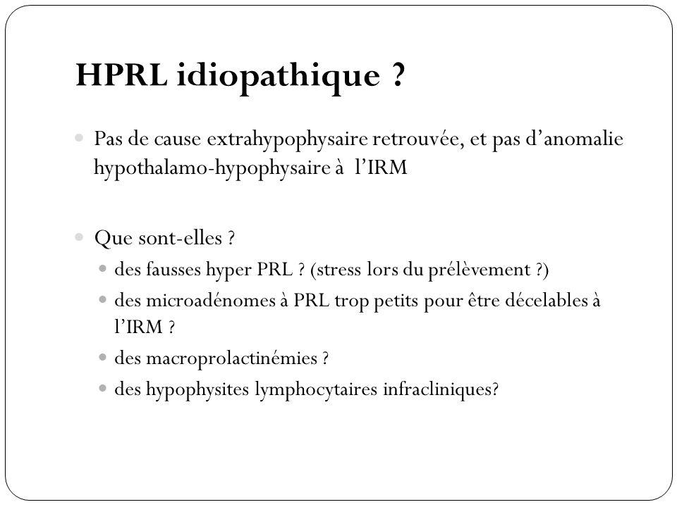 HPRL idiopathique Pas de cause extrahypophysaire retrouvée, et pas d'anomalie hypothalamo-hypophysaire à l'IRM.