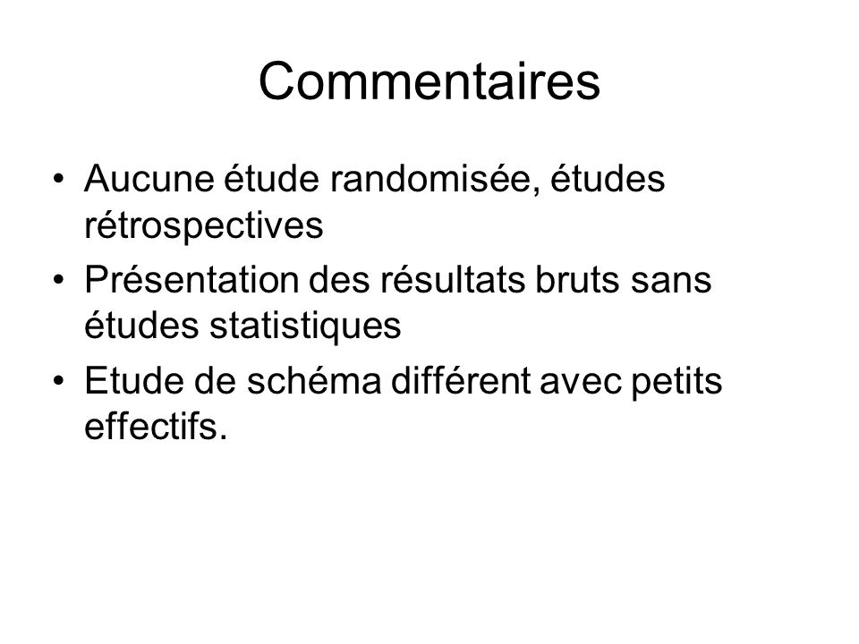 Commentaires Aucune étude randomisée, études rétrospectives