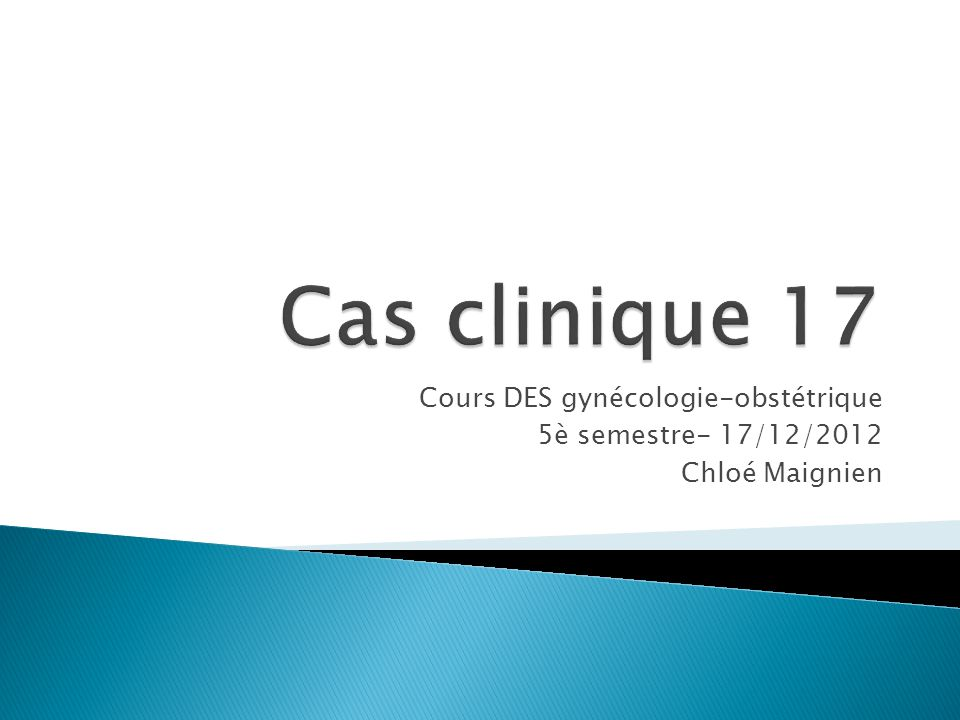 Cas clinique 17 Cours DES gynécologie-obstétrique