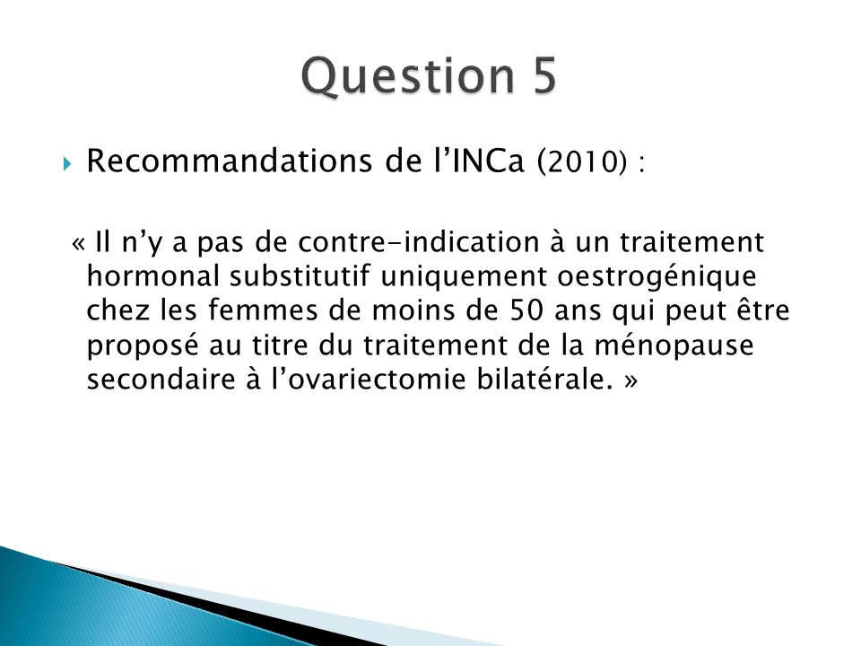 Question 5 Recommandations de l'INCa (2010) :