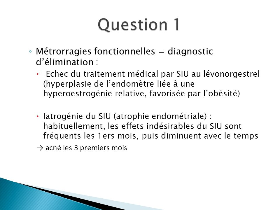 Question 1 Métrorragies fonctionnelles = diagnostic d'élimination :