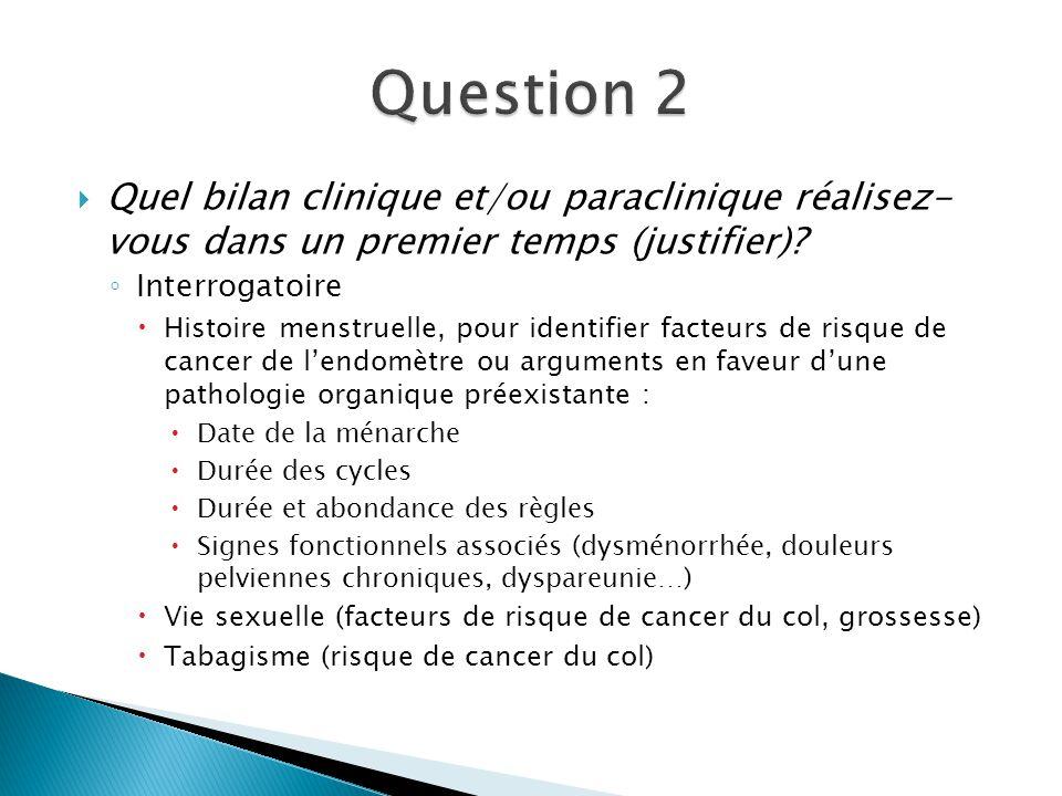 Question 2 Quel bilan clinique et/ou paraclinique réalisez- vous dans un premier temps (justifier)