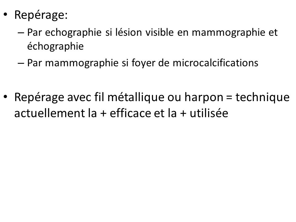 Repérage: Par echographie si lésion visible en mammographie et échographie. Par mammographie si foyer de microcalcifications.