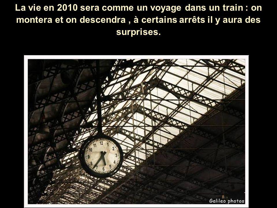 La vie en 2010 sera comme un voyage dans un train : on montera et on descendra , à certains arrêts il y aura des surprises.
