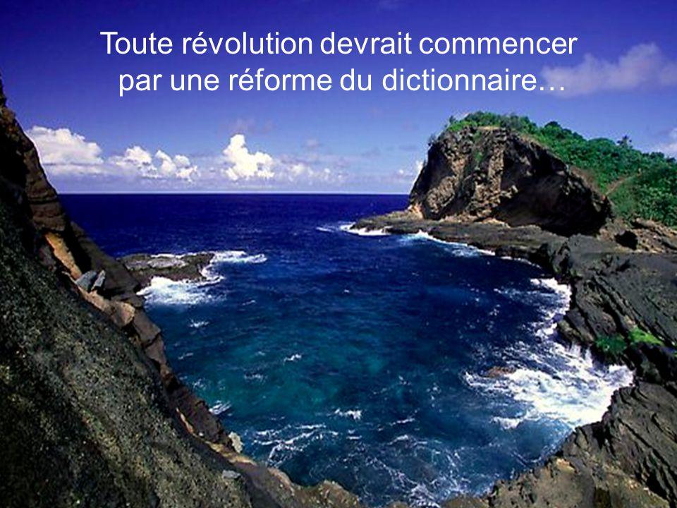 Toute révolution devrait commencer par une réforme du dictionnaire…