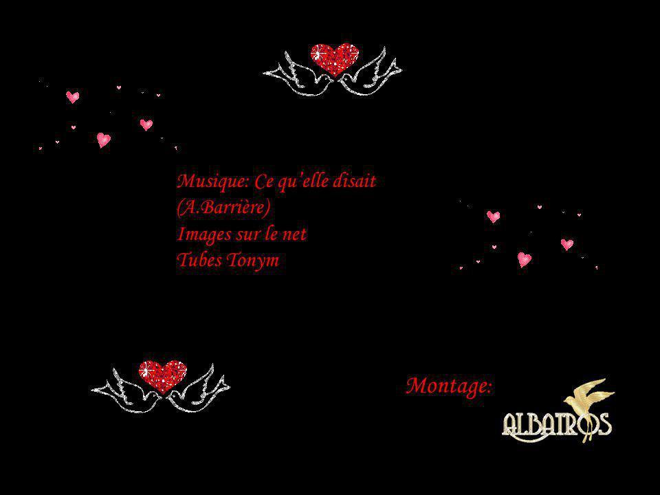 Montage: Musique: Ce qu'elle disait (A.Barrière) Images sur le net