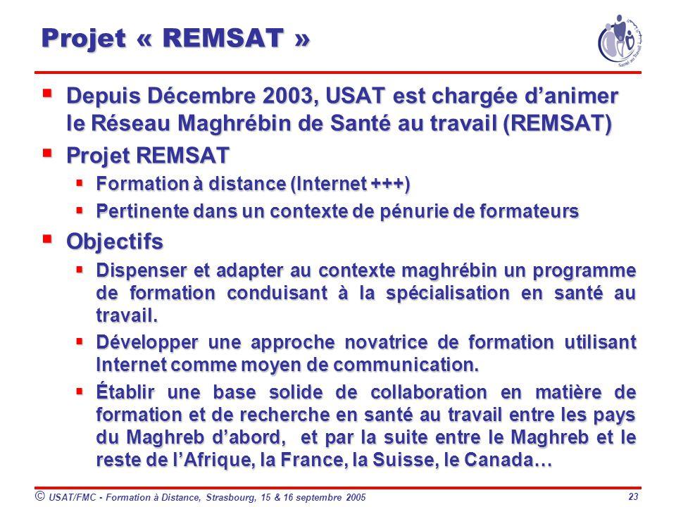 Projet « REMSAT » Depuis Décembre 2003, USAT est chargée d'animer le Réseau Maghrébin de Santé au travail (REMSAT)