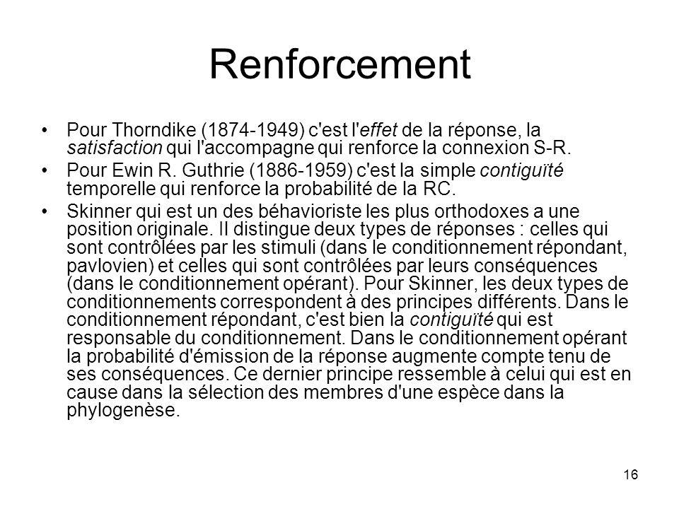 Renforcement Pour Thorndike (1874-1949) c est l effet de la réponse, la satisfaction qui l accompagne qui renforce la connexion S-R.